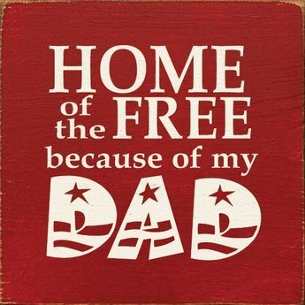 Home of the Free Because Of My Dad Plaque